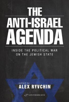 Anti-Israel Agenda: Inside the Political War on the Jewish State (Hardback)