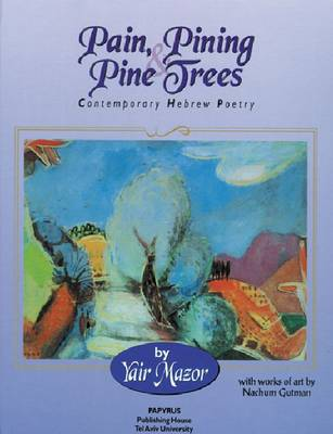 Pain, Pining and Pine Trees: Contemporary Hebrew Poetry (Hardback)