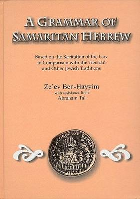 A Grammar of Samaritan Hebrew: Based on the Recitation of the Law in Comparison with the Tiberian and Other Jewish Traditions (Paperback)