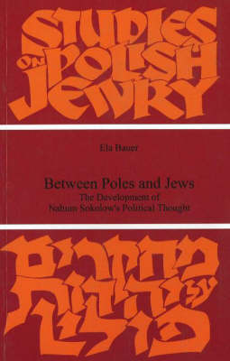 Between Poles and Jews: The Development of Nahum Sokolow's Political Thought (Paperback)