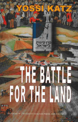 The Battle for the Land: The History of the Jewish National Fund (KKL) Before the Establishment of the State of Israel (Hardback)
