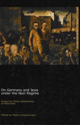On Germans and Jews Under the Nazi Regime: Essays by Three Generations of Historians (Hardback)