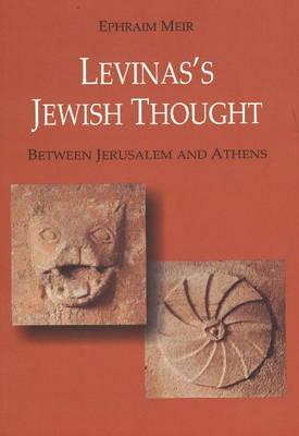 Levinas's Jewish Thought: Between Jerusalem and Athens (Paperback)