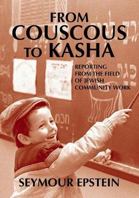 From Couscous to Kasha: Reporting From the Field of Jewish Community Work (Hardback)