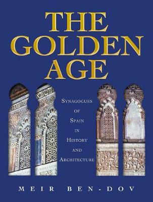 The Golden Age: Synagogues of Spain in History and Architecture (Paperback)