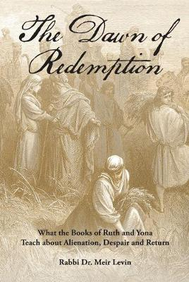The Dawn of Redemption: What the Books of Ruth and Yona Teach about Alienation, Despair and Return (Paperback)