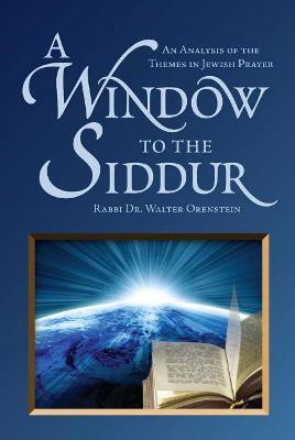 A Window to the Siddur: An Analysis of the Themes in Jewish Prayer (Hardback)