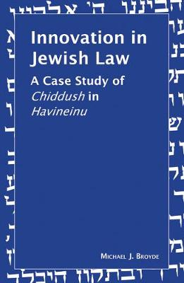 Innovation in Jewish Law: A Case Study of Chiddush in Havineinu (Hardback)