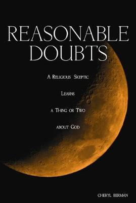 Reasonable Doubts: A Religious Skeptic Learns a Thing or Two about God (Hardback)