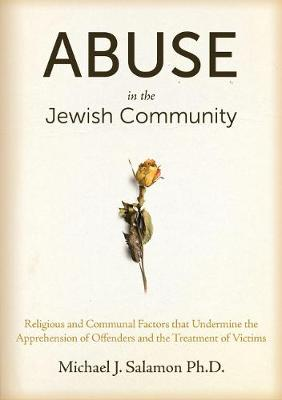 Abuse in the Jewish Community: Religious and Communal Factors that Undermine the Apprehension of Offenders and the Treatment of Victims (Hardback)