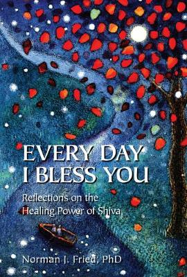 Every Day I Bless You: Reflections on the Healing Power of Shiva (Hardback)