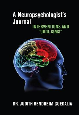 "A Neuropsychologist's Journal: Interventions and ""Judi-isms"" (Hardback)"