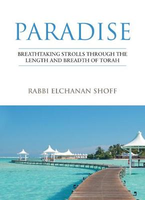 Paradise: Breathtaking Strolls through the Length and Breadth of Torah (Hardback)
