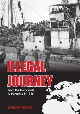 Illegal Journey: From the Holocaust to Palestine in 1946 (Paperback)