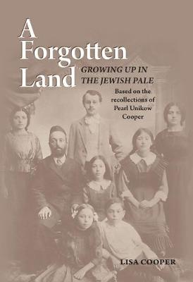 A Forgotten Land: Growing Up in the Jewish Pale: Based on the Recollections of Pearl Unikow Cooper (Paperback)