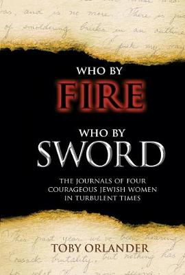 Who by Fire Who by Sword: The Journals of Four Courageous Jewish Women in Turbulent Times (Hardback)