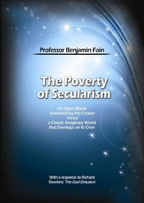 The Poverty of Secularism: An Open World Governed by the Creator versus a Closed, Imaginary World that Develops on Its Own (Paperback)