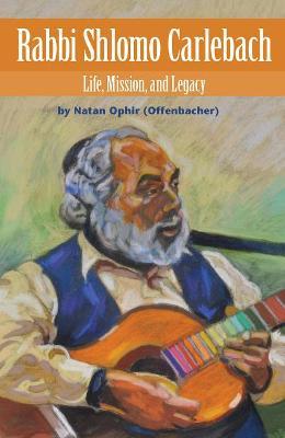 Rabbi Shlomo Carlebach: Life, Mission, and Legacy (Hardback)