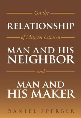 On the Relationship of Mitzvot Between Man and His Neighbor and Man and His Maker (Hardback)