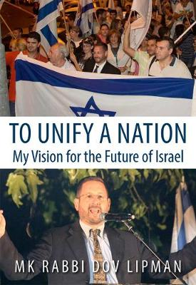 To Unify a Nation: My Vision for the Future of Israel (Hardback)