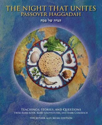 The Night That Unites Passover Haggadah: Teachings, Stories, and Questions from Rabbi Kook, Rabbi Soloveitchik, and Rabbi Carlebach (Hardback)