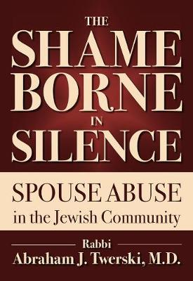 The Shame Borne in Silence: Spouse Abuse in the Jewish Community (Paperback)