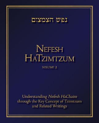 Nefesh HaTzimtzum, Volume 2: Understanding Nefesh HaChaim through the Key Concept of Tzimtzum and Related Writings (Hardback)