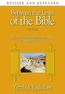 Between the Lines of the Bible: Genesis: Recapturing the Full Meaning of the Biblical Text (Hardback)