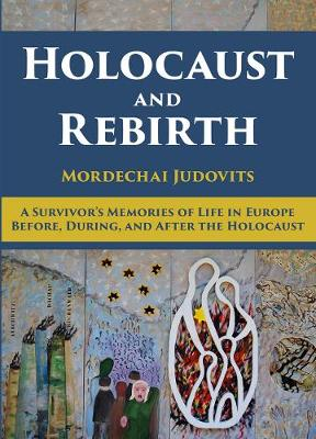 Holocaust and Rebirth: A survivor's memories of life in Europe before, during, and after the Holocaust (Hardback)