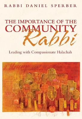 The Importance of the Community Rabbi: Leading with Compassionate Halachah (Hardback)