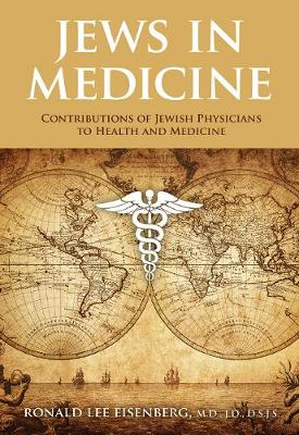 Jews in Medicine: Jewish Physicians and their Contributions to Health and Medical Advances (Hardback)