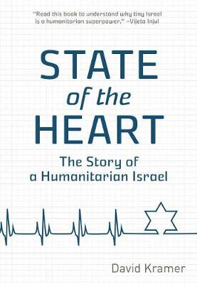 State of the Heart: Stories of a Humanitarian Israel (Hardback)