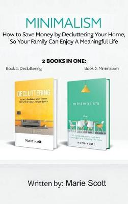 Minimalism,2 Books in One: How to Save Money by Decluttering Your Home, So Your Family Can Enjoy a Meaningful Life (Hardback)