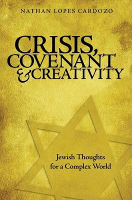 Crisis, Covenant and Creativity: Jewish Thoughts for a Complex World (Hardback)