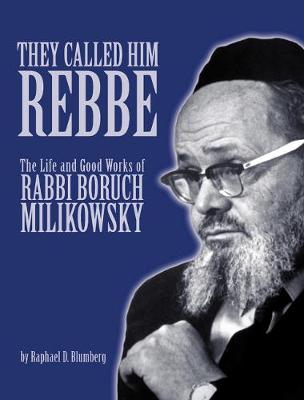 They Called Him Rebbe: The Life and Good Works of Rabbi Boruch Milikowsky (Hardback)
