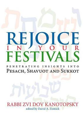 Rejoice in Your Festivals: Penetrating Insights into Pesach, Shavuot and Sukkot (Hardback)
