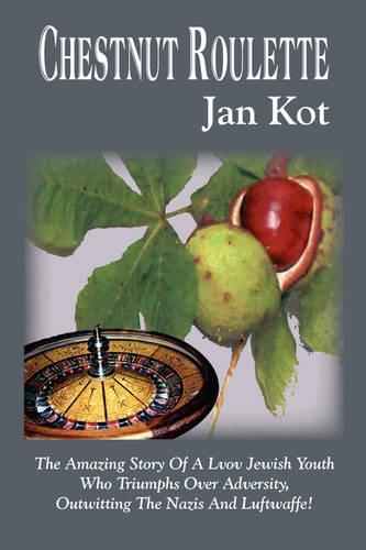 Chestnut Roulette: The Amazing Story of a Lvov Jewish Youth Who Triumphs Over Adversity, Outwitting the Nazis and Luftwaffe! (Paperback)