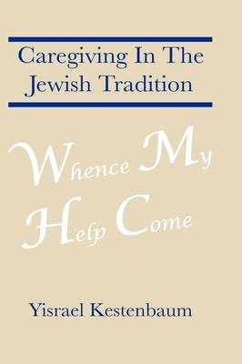 Whence My Help Come: Caregiving In The Jewish Tradition (Paperback)