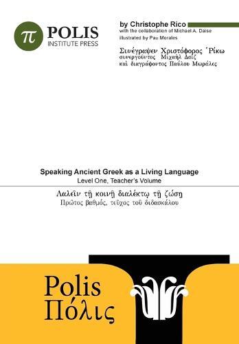Polis: Speaking Ancient Greek as a Living Language, Level One, Teacher's Volume. (Paperback)