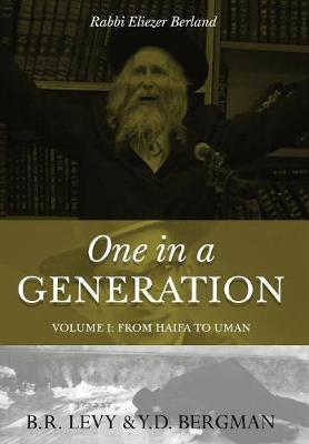 One in a Generation: Rabbi Eliezer Berland: Volume I: From Haifa to Uman (Paperback)