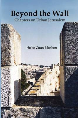 Beyond the Wall - Chapters on Urban Jerusalem (Paperback)