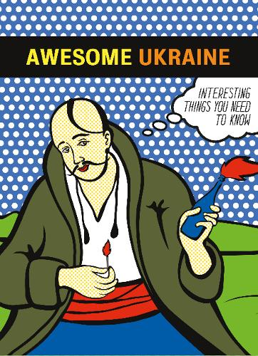 Awesome Ukraine: Interesting things you need to know (Paperback)