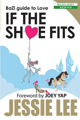 BaZi Guide to Love: If the Shoe Fits (Paperback)