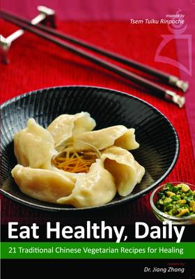 Eat Healthy, Daily: 21 Traditional Chinese Vegetarian Recipes for Healing (Paperback)