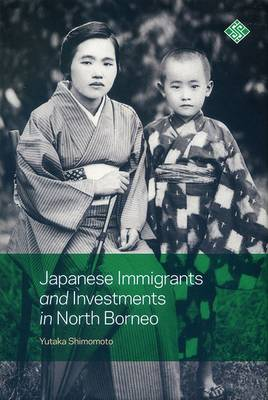 Japanese Immigrants and Investments in North Borneo (Hardback)