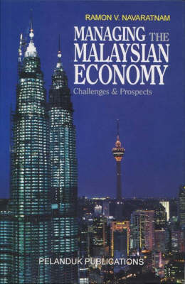 Managing the Malaysian Economy: Challenges and Prospects (Hardback)