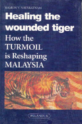 Healing the Wounded Tiger: How the Turmoil is Reshaping Malaysia (Paperback)
