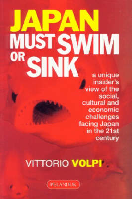 Japan Must Sink or Swim: a Unique Insider's View of the Social, Cultural & Economical Challenges Facing Japan (Paperback)