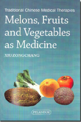 Melon, Fruits and Vegetables as Medicine: Traditional Chinese Medical Therapies (Paperback)