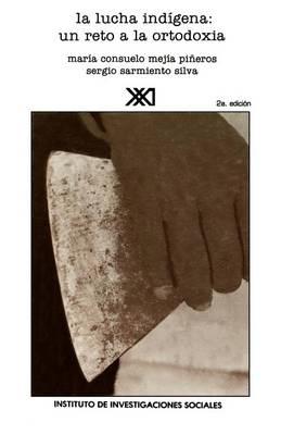 La Lucha Indigena: Un Reto a la Ortodoxia - Letras Mexicanas (Paperback)